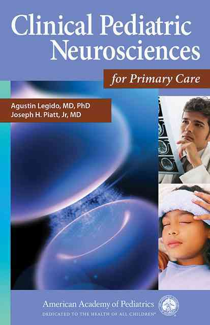 Clinical Pediatric Neurosciences for Primary Care By Legido, Agustin, M.D., Ph.D. (EDT)/ Piatt, Joseph H., Jr., M.D. (EDT)